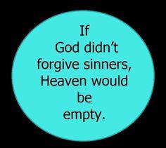Thank goodness He forgives!