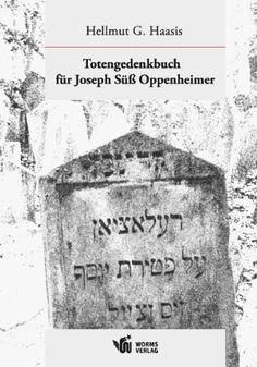Totengedenkbuch für Joseph Süß Oppenheimer / Hellmut G. Haasis (Hrsg.). Worms : Worms-Verlag, 2012.