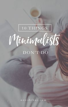 You might think that minimalists are all about white walls and clutter-free countertops, but that's not the whole story. Minimalists know that having less stuff offers more space for focus, gratitude, and meaningful work.