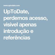 UpToDate, perdemos acesso, visivel apenas introdução e referências