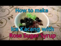 How to make Ice Kachang with Rose Sugar Syrup