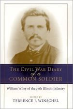The Civil War Diary of a Common Soldier: William Wiley of the 77th Illinois Infa