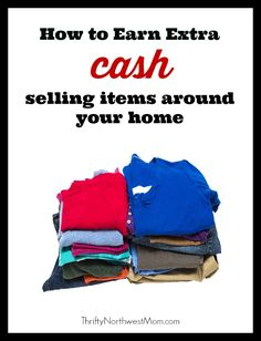 How to Earn Cash Selling Items around your Home - electronics, books, clothing, phones & more!