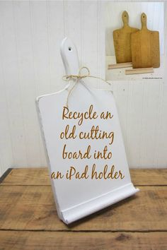 Use an old cutting board as the base for an iPad holder ~ such a great recycle!