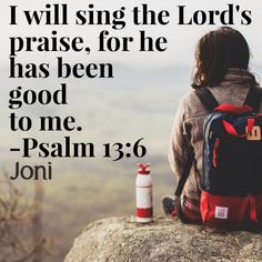"""""""I will sing the LORD's praise, for he has been good to me."""" -Psalm 13:6 [Daystar.com]"""