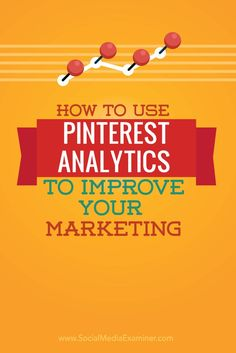 Do you want more from Pinterest?  When you know where to look in Pinterest analytics, you��ll find actionable information you can use to improve your Pinterest strategy.  In this article you��ll discover five ways to use Pinterest analytics and improve your