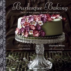 Burlesque Baking. A little gem of a book with such pretty cakes!
