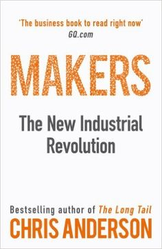 Makers: The New Industrial Revolution: Amazon.co.uk: Chris Anderson: 9781847940674: Books