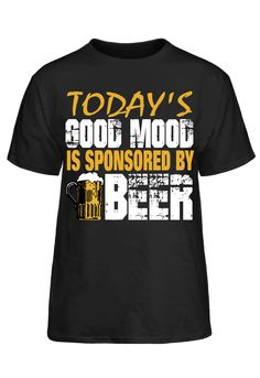 Today's Good Mood Is Sponsored By Beer T-Shirt