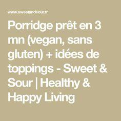 Porridge prêt en 3 mn (vegan, sans gluten) + idées de toppings - Sweet & Sour   Healthy & Happy Living