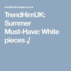 TrendHimUK: Summer Must-Have: White pieces √