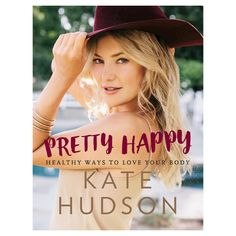 Pretty Happy: Healthy Ways to Love Your Body (Signed) (Hardcover) by Kate Hudson