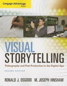 Visual Storytelling. This book combines a thorough exploration of essential storytelling concepts with detailed instruction in practical technical skills. Without limiting its focus to a particular range of equipment, applications, or technology, this engaging text covers the key concepts, aesthetics, and techniques of single-camera field production and post production, and includes real-life stories and suggestions from working professionals. Located on our shelves at 777.55/OSGO