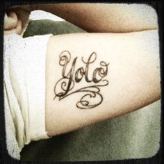 YoLo tattoo. You only live once...