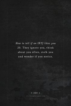 """INTJ Thoughts Tumblr 224 - How to tell if an INTH likes you  20: They ignore you, think about you often, stalk you and wonder if you notice. - part of the """"how to tell if an INTJ likes you"""" list by - @sandshrewandrew"""