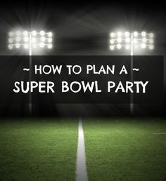 Tips for how to plan a Super Bowl party including, organization tips, setting up the viewing area, planning the party food, and choosing decorations.