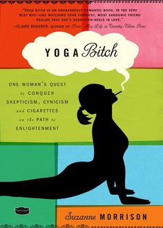 'Yoga Bitch' by Suzanne Morrision. I haven't read it but it sounds interesting and I really like the cover (and the title and subtitle). About the book: Composed of a series of daily journal entries throughout her two-month yoga training in Bali, author Suzanne Morrison lets us into her heart and her head during a life-changing experience from being a cynical, lost, unhealthy smoker to a reformed yogic woman through meditation, mindfulness and yoga. (Pic via Amazon.com, the Kindle edition).