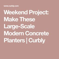 Weekend Project: Make These Large-Scale Modern Concrete Planters | Curbly