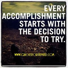 """""""Every accomplishment starts with the decision to try."""" #Motivational Quote"""