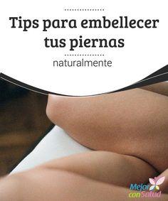 Tips para embellecer tus piernas naturalmente Para prevenir problemas de piernas, es importante realizar ejercicio cardiovascular, al menos, tres veces por semana. El aceite de abedul tiene increíbles propiedades anticelulíticas y drenantes.
