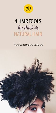 Hair tools and tips for thick 4c kinky hair! | natural hair, curls, culry hair | #naturalhair #curls #curlyhair http://curlsunderstood.com/4-best-styling-tools-for-thick-hair