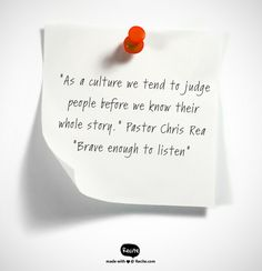 """""""As a culture we tend to judge people before we know their whole story.""""  Pastor Chris Rea """"B"""