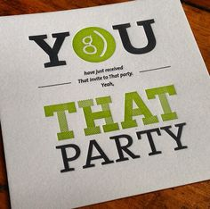 THAT Party invite (thanks to our friends at Dapper Ink for working their letterpress magic on our design!)