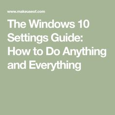 The Windows 10 Settings Guide: How to Do Anything and Everything - - Do you know your way around the Settings app in Windows Here's everything you need to know. Computer Lessons, Computer Basics, Computer Help, Computer Internet, Computer Security, Computer Tips, Technology Hacks, Computer Technology, Computer Programming