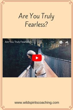 Are You Truly Fearless? Why you're not, why that's a good thing, and how to turn it into your advantage.   -On the blog of www.wildspiritscoaching.com