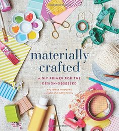 Materially Crafted: A DIY Primer for the Design-Obsessed: Victoria Hudgins: 9781617691409: Amazon.com: Books