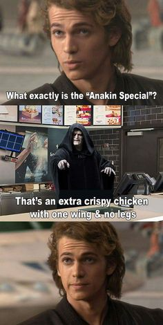 """What exactly is the 'Anakin Special'?"" ""That's an extra crispy chicken with one wing & no legs."""