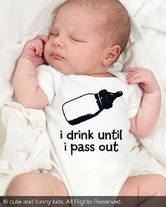 i drink until i pass out - Cute and Funny Baby Onesie One-Piece Bodysuit, Infant, Toddler Shirt Funny Baby Gifts, Cute Funny Babies, Funny Kids, Baby Shirts, Onesies, Baby Onesie, One Piece Bodysuit, Everything Baby, Baby Boy Fashion