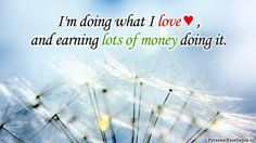"""Affirmation Challenge, Day 11 [Career]: """"I'm doing what I love, and earning lots of money doing it."""""""