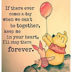 If there ever comes a day where we can't be together, keep me in your heart and I'll stay there forever.