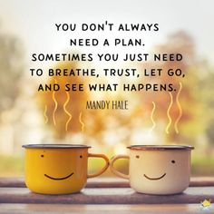 Good morning quote about being relaxed and letting life happen. On image with smiling coffee cups. Morning Smile Quotes, Beautiful Morning Quotes, Inspirational Good Morning Messages, Happy Weekend Quotes, Afternoon Quotes, Amazing Inspirational Quotes, Morning Greetings Quotes, Quotes About Weekend, Quotes About Good Morning
