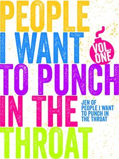 Just a FEW People I Want to Punch in the Throat (Vol #1) by Jen of People I Want to Punch in the Throat
