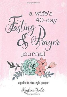 A Wife's Fasting and Prayer Journal: A Guide to Strategic Prayer - Kaylene Yoder Marriage Prayer, Marriage Relationship, Marriage Tips, Love And Marriage, Fierce Marriage, Happy Marriage, Catholic Marriage, Godly Marriage, Christian Wife