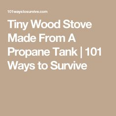 Tiny Wood Stove Made From A Propane Tank | 101 Ways to Survive