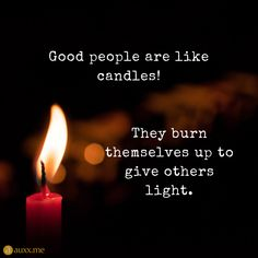 Good people are like candles! They burn themselves up to give others light. Smart Quotes, Me Quotes, Qoutes, Candle Light Quotes, Light Quotes Inspirational, Sad Poems, Quotes Deep Feelings, Depression Quotes, Meaningful Life