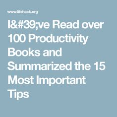I've Read over 100 Productivity Books and Summarized the 15 Most Important Tips
