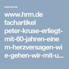 www.hrm.de fachartikel peter-kruse-erliegt-mit-60-jahren-einem-herzversagen-wie-gehen-wir-mit-unseren-toten-um%3F--13073