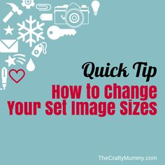 How to Change Image Sizes in Wordpress - The Crafty Mummy #blogging #tips