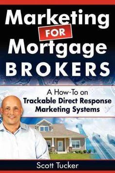 """Marketing for Mortgage Brokers: A """"How-to"""" on Trackable Direct Response Marketing Systems"""