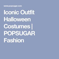 Iconic Outfit Halloween Costumes | POPSUGAR Fashion