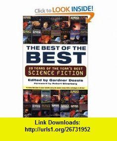 The Best of the Best 20 Years of the Years Best Science Fiction (9780312336561) Gardner Dozois, Robert Silverberg , ISBN-10: 031233656X  , ISBN-13: 978-0312336561 ,  , tutorials , pdf , ebook , torrent , downloads , rapidshare , filesonic , hotfile , megaupload , fileserve