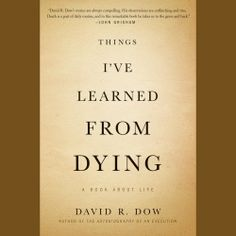 "David R. Dow fans! His ""Things I've Learned from Dying"" (A Book About Life) was recently published in audio. Sample it here: http://amblingbooks.com/books/view/things_i_ve_learned_from_dying"