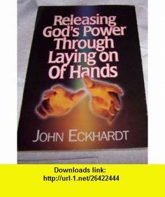 Releasing Gods Power Through Laying on Hands (9780963056740) John Eckhardt , ISBN-10: 0963056743  , ISBN-13: 978-0963056740 ,  , tutorials , pdf , ebook , torrent , downloads , rapidshare , filesonic , hotfile , megaupload , fileserve