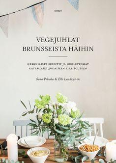 Sara Peltola ja Elli Laukkanen: Vegejuhlat brunsseista häihin  Vegejuhlat brunsseista häihin (Nemo) antaa vikit erikokoisten porukoiden kestitsemiseen. Kaikki reseptit ovat vegaanisia ja gluteenittomia eikä niissä ole valkoista sokeria.