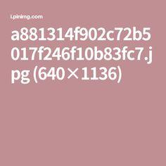 a881314f902c72b5017f246f10b83fc7.jpg (640×1136)