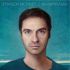 Franck Monnet Waimarama chronique http://musikplease.com/made-in-france-43269/